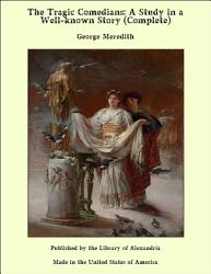 The Tragic Comedians  A Study in a Well known Story  Complete  PDF