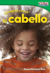 Siempre crece: El cabello (Always Growing: Hair) (Spanish Version)