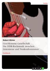 Geschlossene Gesellschaft. Die DDR-Rockmusik zwischen Linientreue und Nonkonformismus