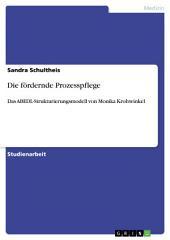 Die fördernde Prozesspflege: Das ABEDL-Strukturierungsmodell von Monika Krohwinkel