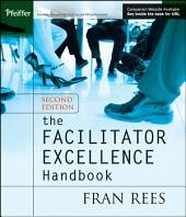 The Facilitator Excellence Handbook: Edition 2