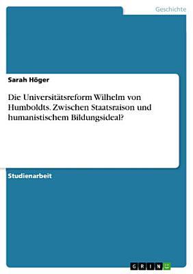 Die Universit  tsreform Wilhelm von Humboldts  Zwischen Staatsraison und humanistischem Bildungsideal  PDF