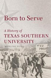 Born to Serve: A History of Texas Southern University