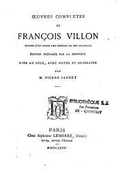 Oeuvres complètes de François Villon: suivies du̓n choix des poésies de ses disciples