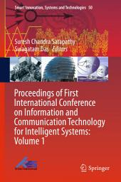 Proceedings of First International Conference on Information and Communication Technology for Intelligent Systems:: Volume 1