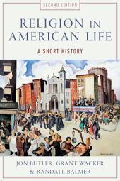Religion in American Life: A Short History: Edition 2