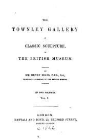 The Townley Gallery of Classic Sculpture in the British Museum: Volume 1