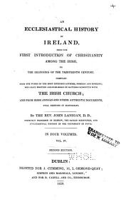 An ecclesiastical history of Ireland, from the first introduction of Christianity among the Irish, to the beginning of the thirteenth century: Compiled from the works of the most esteemed authors ... who have written and published on matters connected with the Irish church; and from Irish annals and other authentic documents still existing in manuscript