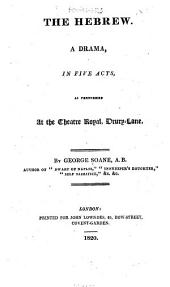 The Hebrew: A Drama, in Five Acts, as Performed at the Theatre Royal, Drury-Lane