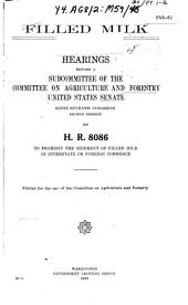 Filled Milk: Hearings Before a Subcommittee of the Committee on Agriculture and Forestry, United States Senate, Sixty-seventh Congress, Second Session, on H. R. 8086, to Prohibit the Shipment of Filled Milk in Interstate Or Foreign Commerce