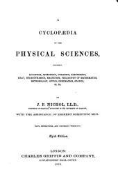 A Cyclopædia of the Physical Sciences: Comprising Acoustics, Astronomy, Dynamics, Electricity, Heat, Hydrodynamics, Magnetism, Philosophy of Mathematics, Meteorology, Optics, Pneumatics, Statics, &c. &c