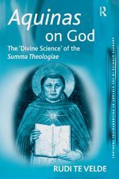 Aquinas on God: The 'Divine Science' of the Summa Theologiae