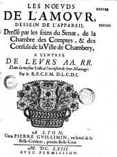 Les Noeuds de l'amour, dessein de l'appareil Dressé par les soins du Senat, de la Chambre des Comptes, & des Consuls de la Ville de Chambéry, a l'entree de Leurs AA. RR. (Charles-Emmanuel II et Françoise d'Orléans-Valois) Dans la mesme Ville, à l'occasion de leur Mariage
