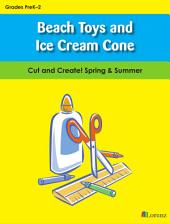 Beach Toys and Ice Cream Cone: Cut and Create! Spring & Summer