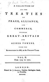 A Collection of All the Treaties of Peace, Alliance, and Commerce, Between Great-Britain and Other Powers: From the Revolution in 1688, to the Present Time ...
