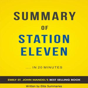 Station Eleven  by Emily St  John Mandel   Summary   Analysis
