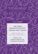 The Arab Uprisings in Egypt, Jordan and Tunisia