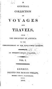 A General Collection of Voyages and Travels from the Discovery of America to Commencement of the Nineteenth Century: Volume 1