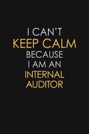 I Can t Keep Calm Because I Am an Internal Auditor