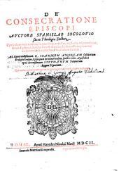 Stanislai Socolovii De consecratione episcopi opusculum vere aureum