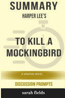 Summary  Harper Lee s To Kill a Mockingbird  A Graphic Novel  Discussion Prompts