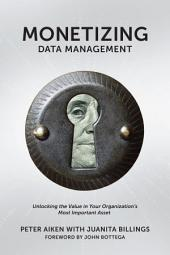 Monetizing Data Management: Finding the Value in your Organization's Most Important Asset