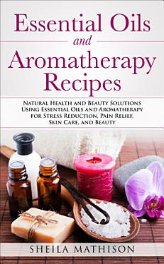 Essential Oils and Aromatherapy Recipes PDF