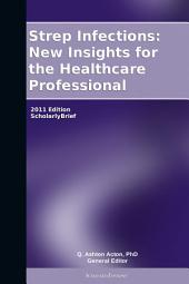 Strep Infections: New Insights for the Healthcare Professional: 2011 Edition: ScholarlyBrief