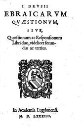I. Drusii Ebraicarum quaestionum, siue, Quaestionum ac responsionum libri duo, videlicet secundus ac tertius