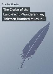The Cruise of the Land-Yacht «Wanderer»: or, Thirteen Hundred Miles in my Caravan