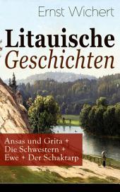 Litauische Geschichten: Ansas und Grita + Die Schwestern + Ewe + Der Schaktarp (Vollständige Ausgabe): Lebendige Schilderungen aus dem Leben der im Nordosten Ostpreußens ansässigen Litauer