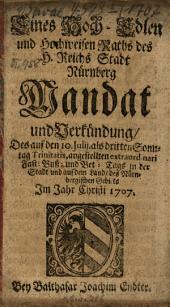 Eines wohl-edlen, gestrengen, fürsichtig- und hochweisen Rahts der Stadt Nürnberg Mandat und Verkündung des ... Fast-Buß- und Bet-Tags in der Stadt und auf dem Land des Nürnbergischen Gebiets: im Jahre Christi .... 1707