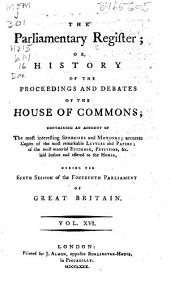 The Parliamentary Register; Or, History of the Proceedings and Debates of the House of Commons [and House of Lords] Containing an Account of the Most Interesting Speeches and Motions: Accurate Copies of the Most Remarkable Letters and Papers; of the Most Material Evidence, Petitions, Etc. Laid Before, and Offered to the House, Volume 14, Issue 16