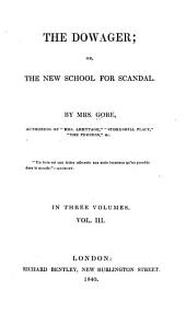 The Dowager: Or, The New School for Scandal, Volume 3