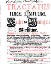 Tractatus de iure limitum, Von Recht der Gränzen und Marksteine: Worinnen von Setzung d. Gränz-, Mark- und Gütterstein, deren Bezeichnung, Beschreibung ... gehandelt wird, Band 1