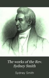 The Works of the Rev. Sydney Smith: Three Volumes Complete in One