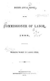 Annual Report of the Commissioner of Labor: 1888, Volume 4, Part 1888