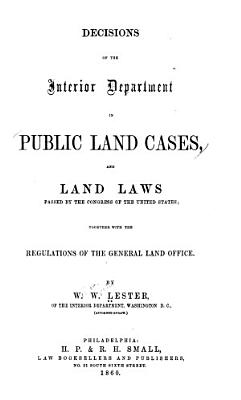 Decisions of the Interior Department in Public Land Cases and Land Laws Passed by the Congress of the United States PDF