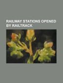 Railway Stations Opened by Railtrack