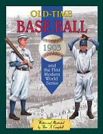 Old-time Base Ball and the First Modern World Series