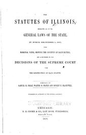 The statutes of Illinois: embracing all of the general laws of the state, in force December 1, 1857, with marginal notes, showing the contents of each section, and a reference to the decisions of the Supreme Court upon the construction of each statute, Volume 1