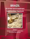 Brazil Business and Investment Opportunities Yearbook Volume 1 Strategic and Practical Information for Conducting Business