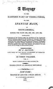 A Voyage to the Eastern Part of Terra Firma, Or the Spanish Main, in South-America, During the Years 1801, 1802, 1803, and 1804: Containing a Description of the Territory Under the Jurisdiction of the Captain-General of Caraccas, Composed of the Provinces of Venezuela, Maracaibo, Varinas, Spanish Guiana, Cumana, and the Island of Margaretta; and Embracing Every Thing Relative to the Discovery, Conquest, Topography, Legislation, Commerce, Finance, Inhabitants and Productions of the Provinces, Together with a View of the Manners and Customs of the Spaniards, and the Savage as Well as Civilized Indians