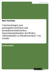 """Untersuchungen zum gattungstheoretischen und produktions-ästhetischen Experimentalcharakter des Werkes """"Jahrmarktsfest zu Plundersweilern"""" von Goethe"""