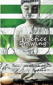 Practice Drawing - Workbook 25: Buddha