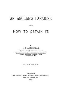 An Angler s Paradise and how to Obtain it PDF