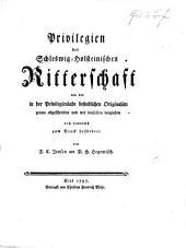 Privilegien der Schleswig-Holsteinischen Ritterschaft ..., zum Druck befördert von F. C. J. und D. H. H.