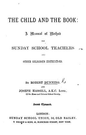 The Child and the Book  a Manual of Method  for Sunday School Teachers and Other Religious Instructors      Second Thousand PDF