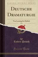 Deutsche Dramaturgie, Vol. 1: Von Lessing Bis Hebbel (Classic Reprint)
