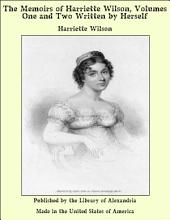 The Memoirs of Harriette Wilson, Volumes One and Two Written by Herself